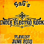 SaG's Indie Electro Rock Playlist June, 2010 Cover Art.